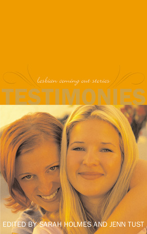 Testimonies: Lesbian Coming-Out Stories--Updated and Revised  by  Sarah Holmes