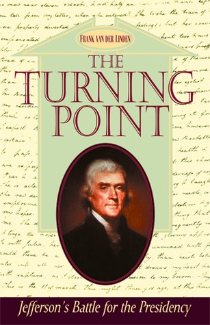 The Turning Point: Jeffersons Battle for the Presidency  by  Frank Van Der Linden