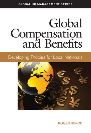 Global Compensation and Benefits: Developing Policies for Local Nationals  by  Roger Herod