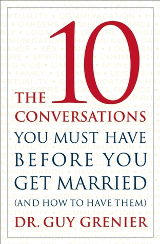 The 10 Conversations You Must Have Before You Get Married Guy Grenier