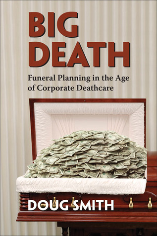 Big Death: Funeral Planning in the Age of Corporate Deathcare Doug Smith