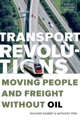 Transport Revolutions: Moving People and Freight Without Oil  by  Richard Gilbert