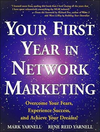 Your First Year in Network Marketing: Overcome Your Fears, Experience Success, and Achieve Your Dreams!  by  Mark Yarnell