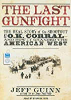 The Last Gunfight: The Real Story of the Shootout at the O.K. Corral---and How It Changed the American West