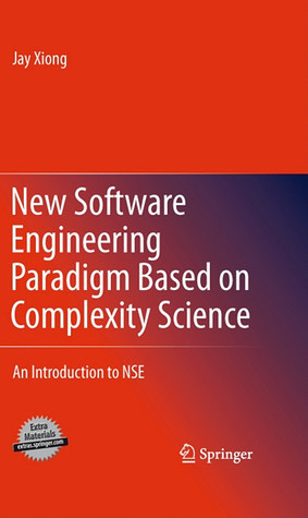 New Software Engineering Paradigm Based On Complexity Science: An Introduction To Nse  by  Jay Xiong