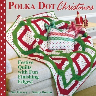 Polka Dot Christmas: Festive Quilts with Fun, Finishing Edges Sue Harvey