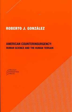 American Counterinsurgency: Human Science and the Human Terrain Roberto J. González