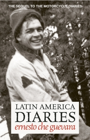 Latin America Diaries: Otra Vez, or a Second Look at Latin America  by  Ernesto Che Guevara