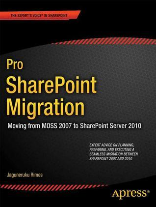 Pro Sharepoint Migration: Moving from Moss 2007 to Sharepoint Server 2010  by  Jagun Rimes