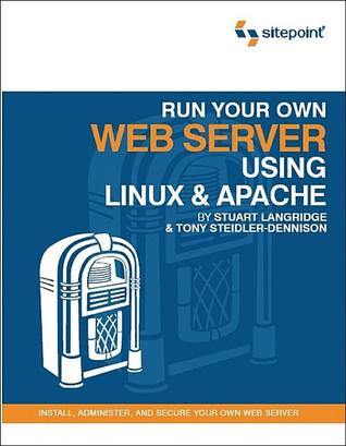 Run Your Own Web Server Using Linux & Apache  by  Tony Steidler-Dennison
