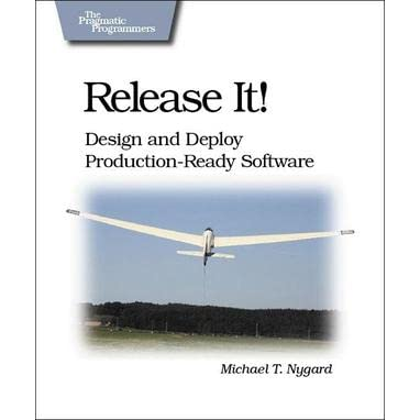 Release It!: Design and Deploy Production-Ready Software (Pragmatic Programmers) - Michael T. Nygard