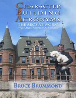Character Building Acronyms: The ABCs at Work  by  Bruce Brummond