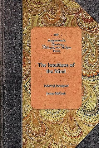 The Intuitions of the Mind: Inductively Investigated James McCosh