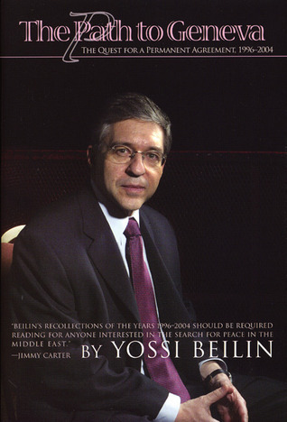 The Path to Geneva: The Quest for a Permanent Solution, 1996-2003  by  Yossi Beilin