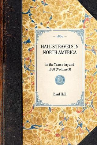 Halls Travels in North America Basil Hall