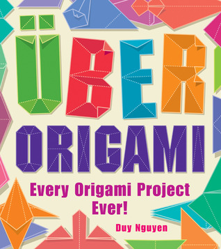 Uber Origami: Every Origami Project Ever!  by  Duy Nguyen