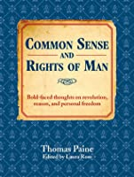 Common Sense and Rights of Man: Bold-faced thoughts on revolution, reason, and personal freedom