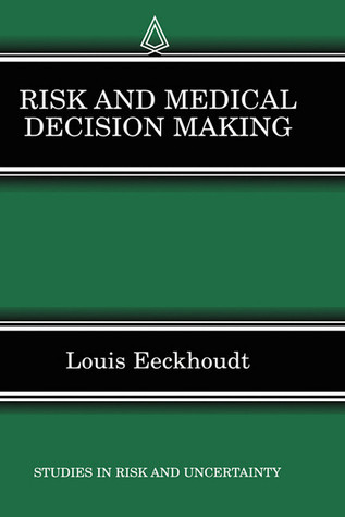 Risk and Medical Decision Making  by  Louis Eeckhoudt