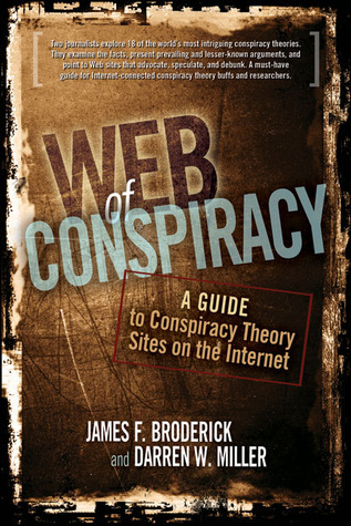 Web of Conspiracy: A Guide to Conspiracy Theory Sites on the Internet  by  James F. Broderick