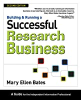 Building and Running a Successful Research Business: A Guide for the Independent Information Professional