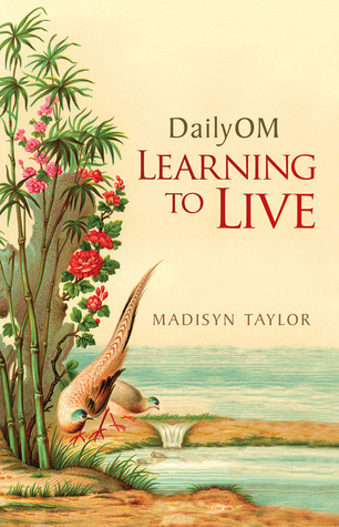 DailyOM: Learning to Live  by  Madisyn Taylor