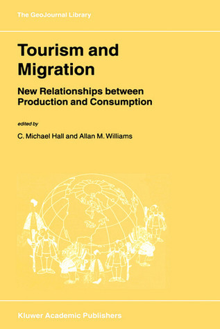 Tourism And Migration: New Relationships Between Production And Consumption C. Michael Hall