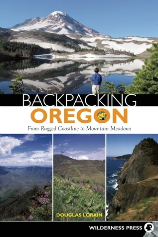 Backpacking Oregon: From Rugged Coastline to Mountain Meadow Douglas Lorain