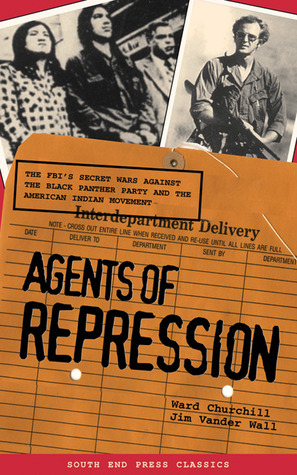 Agents of Repression: The FBIs Secret Wars Against the American Indian Movement & the Black Panther Party Ward Churchill