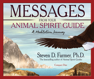 Messages From Your Animal Spirit Guide CD: A Meditation Journey  by  Steven D. Farmer