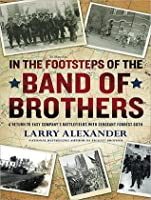 In the Footsteps of the Band of Brothers: A Return to Easy Company's Battlefields with Sergeant Forrest Guth