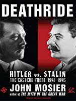 Deathride: Hitler vs. Stalin---the Eastern Front, 1941-1945