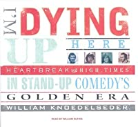 I'm Dying Up Here (Library Edition): The Great Comedians' Strike of 1979