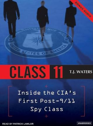 Class 11: Inside the CIAs First Post-9/11 Spy Class T. Waters