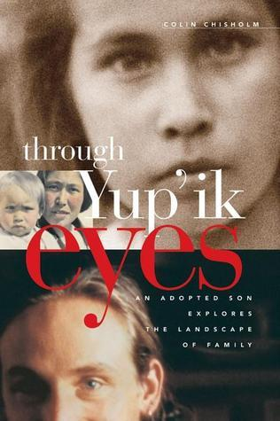 Through Yupik Eyes: An Adopted Son Explores the Landscape of Family Colin Chisholm