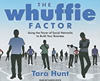 The Whuffie Factor: Using the Power of Social Networks to Build Your Business