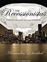 The Recessionistas: A Novel of the Once Rich and Powerful