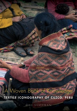 A Woven Book of Knowledge: Textile Iconography of Cuzco, Peru  by  Gail P. Silverman