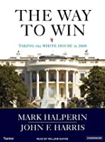 The Way to Win: Clinton, Bush, Rove, and How to Take the White House in 2008