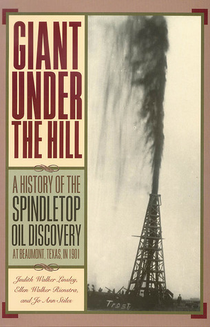 Giant Under the Hill: A History of the Spindletop Oil Discovery at Beaumont, Texas, in 1901  by  Jo Ann Stiles