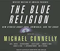 Mystery Writers of America Presents The Blue Religion New Stories about Cops, Criminals, and the Chase