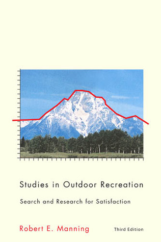 Studies in Outdoor Recreation, 3rd ed.: Search and Research for Satisfaction  by  Robert E. Manning