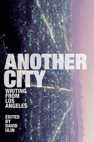 Another City: Writing from Los Angeles David L. Ulin