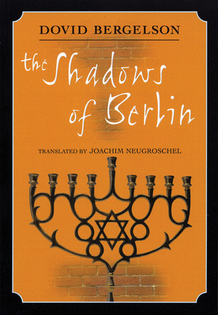 The Shadows of Berlin: The Berlin Stories of Dovid Bergelson  by  David Bergelson