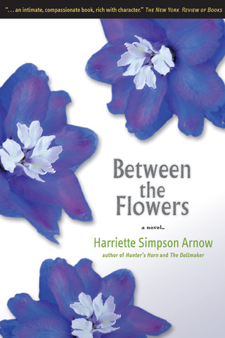 Between the Flowers: A Novel  by  Harriette Simpson Arnow