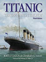 Titanic Triumph and Tragedy: A Chronicle in Words and Pictures