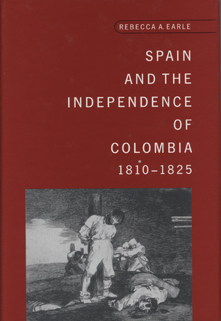 Spain And The Independence Of Colombia, 1810-1825  by  Rebecca Earle