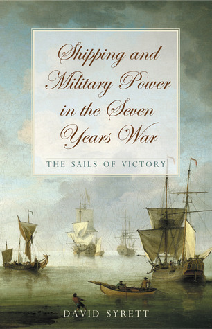 Shipping and Military Power in the Seven Years War: The Sails of Victory  by  David Syrett