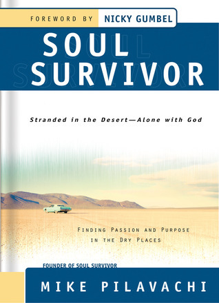 Soul Survivor: Finding Passion and Purpose in the Dry Places Mike Pilavachi