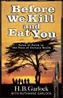 Before We Kill And Eat You: Tales of Faith in the Face of Certain Death