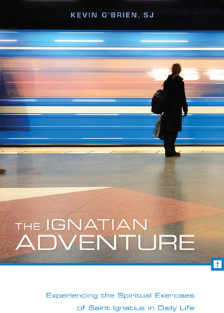 The Ignatian Adventure: Experiencing the Spiritual Exercises of St. Ignatius in Daily Life  by  Kevin   OBrien